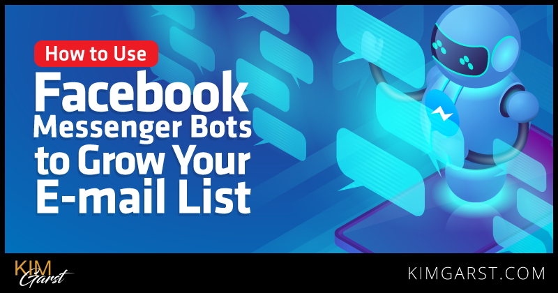 How to Use Facebook Messenger Bots to Grow Your E-mail List