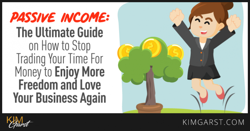 Passive Income for Service Based Entrepreneurs: The Ultimate Guide on How to Stop Trading Time For Money