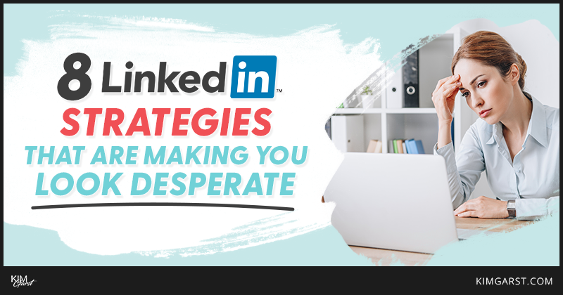linkedin strategies that make you look desperate